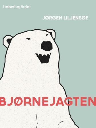 Jørgen Liljensøe: Bjørnejagten