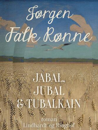 Jørgen Falk Rønne: Jabal, Jubal & Tubalkain : roman