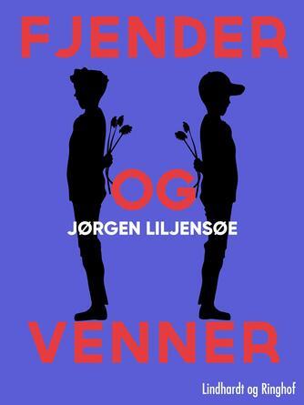 Jørgen Liljensøe: Fjender og venner