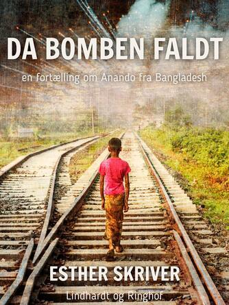 Esther Skriver: Da bomben faldt : en fortælling om Anando fra Bangladesh