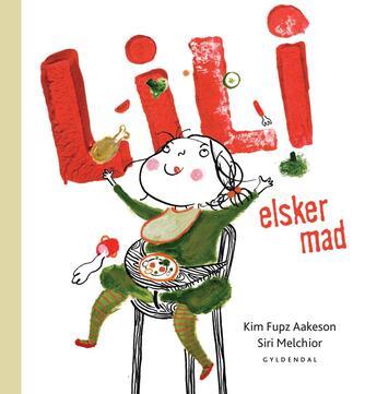 Kim Fupz Aakeson, Siri Melchior: Lili elsker mad