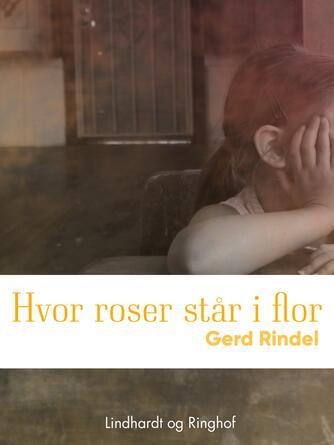 Gerd Rindel: Hvor roser står i flor