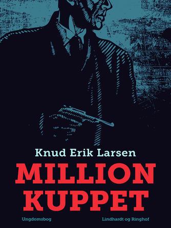 Knud Erik Larsen (f. 1936): Millionkuppet : ungdomsbog