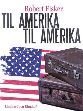 Robert Fisker: Til Amerika - til Amerika