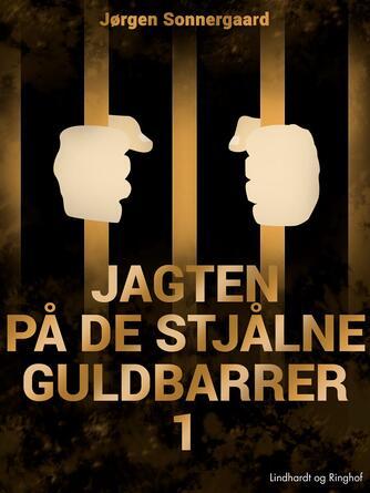 Jørgen Sonnergaard: Jagten på de stjålne guldbarrer. 1