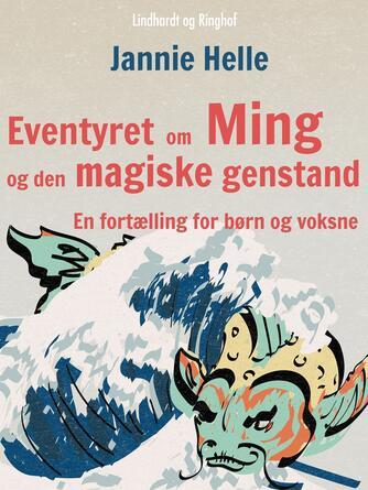 Jannie Helle: Eventyret om Ming og den magiske genstand : en fortælling for børn og voksne
