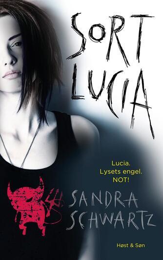 Sandra Schwartz: Sort Lucia : Lucia, lysets engel, NOT!