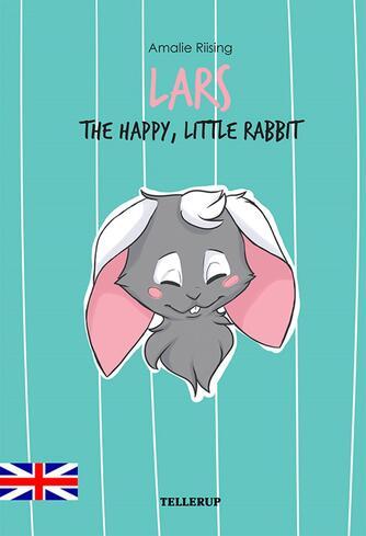 Amalie Riising: Lars : the happy, little rabbit