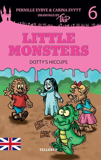 Pernille Eybye: Little monsters - Dotty's hiccups