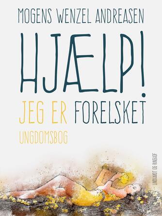 Mogens Wenzel Andreasen: Hjælp! Jeg er forelsket : ungsomsbog