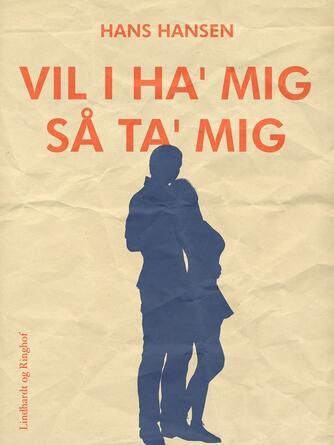 Hans Hansen (f. 1939): Vil I ha' mig så ta' mig