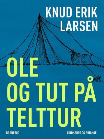 Knud Erik Larsen (f. 1936): Ole og Tut på telttur : børnebog