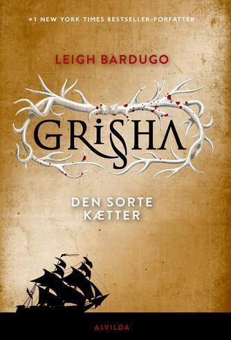 Leigh Bardugo: Grisha - den sorte kætter