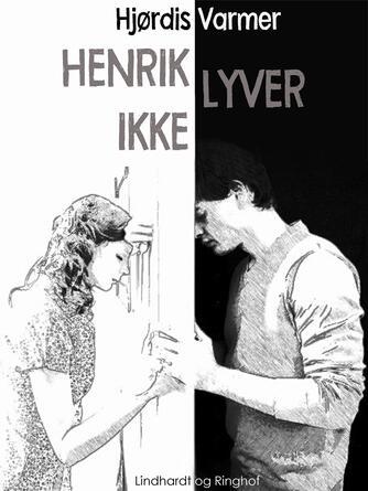 Hjørdis Varmer: Henrik lyver ikke