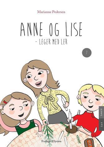Marianne Pedersen (f. 1951-10-25): Anne og Lise - leger med ler