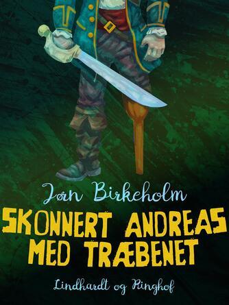 Jørn Birkeholm: Skonnert Andreas med træbenet