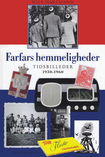 Nils Hartmann: Farfars hemmeligheder : tidsbilleder 1930-1960