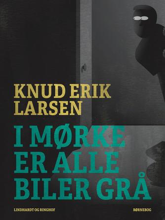 Knud Erik Larsen (f. 1936): I mørke er alle biler grå : børnebog