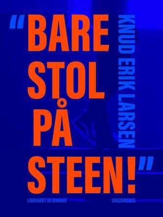 """Knud Erik Larsen (f. 1936): """"Bare stol på Steen!"""" : ungdomsbog"""