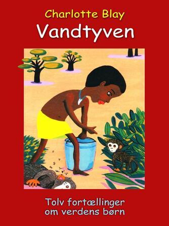 Charlotte Blay: Vandtyven : tolv fortællinger om verdens børn