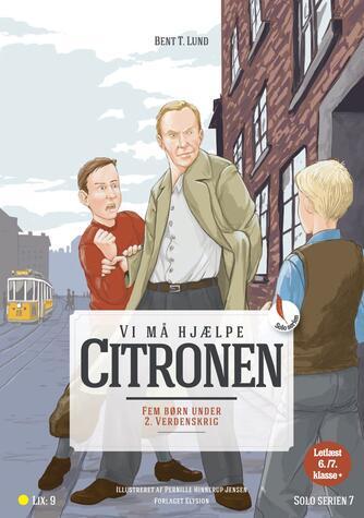 Bent T. Lund (f. 1946): Vi må hjælpe Citronen! : fem børn under 2. verdenskrig