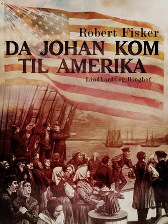 Robert Fisker: Da Johan kom til Amerika