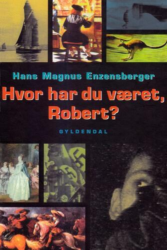 Hans Magnus Enzensberger: Hvor har du været, Robert?