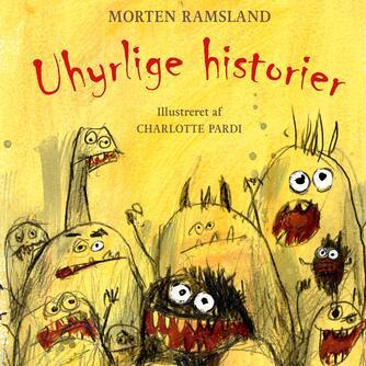 Morten Ramsland: Uhyrlige historier