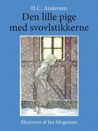 H. C. Andersen (f. 1805), Jan Mogensen (f. 1945): Den lille pige med svovlstikkerne (Ill. Jan Mogensen)