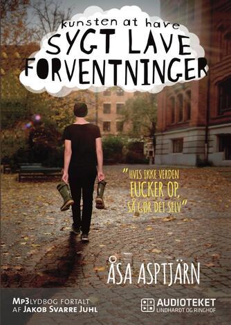 Åsa Asptjärn: Kunsten at have sygt lave forventninger