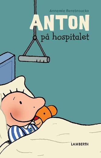 Annemie Berebrouckx: Anton på hospitalet