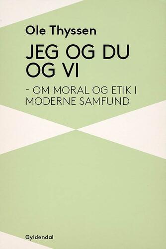 Ole Thyssen: Jeg og du og vi : om moral og etik i moderne samfund