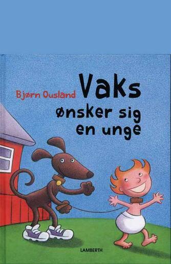 Bjørn Ousland: Vaks ønsker sig en unge