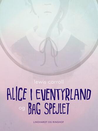 : Alice i eventyrland og Bag spejlet