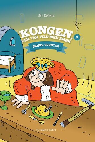 Jarl Egeberg: Kongen, der var vild med smør