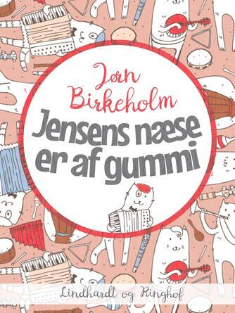 Jørn Birkeholm: Jensens næse er af gummi