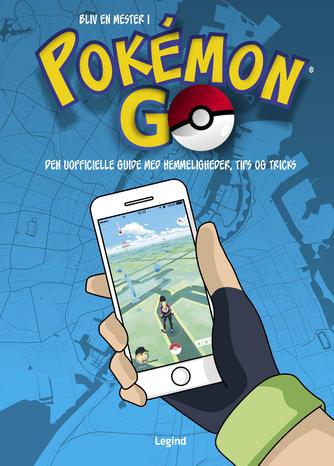 Bukku Otaku: Bliv en mester i Pokémon Go : den uofficielle guide med hemmeligheder, tips og tricks