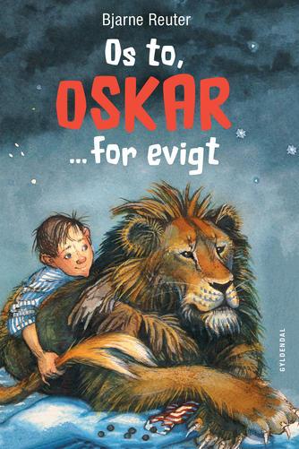 Bjarne Reuter: Os to, Oskar - for evigt (Ill. Ursula Seeberg)