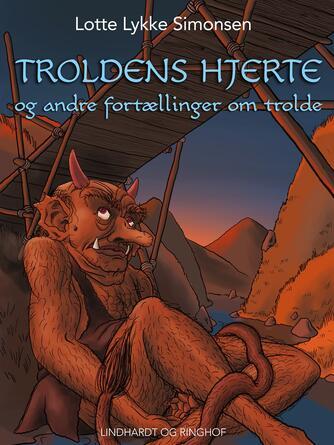 : Troldens hjerte og andre fortællinger om trolde