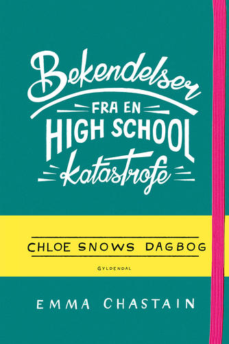 Emma Chastain: Bekendelser fra en high school-katastrofe : Chloe Snows dagbog