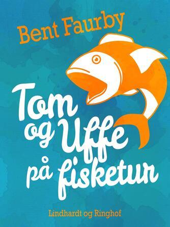 Bent Faurby: Tom og Uffe på fisketur
