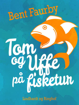 Bent Faurby: Tom og Uffe på fisketur