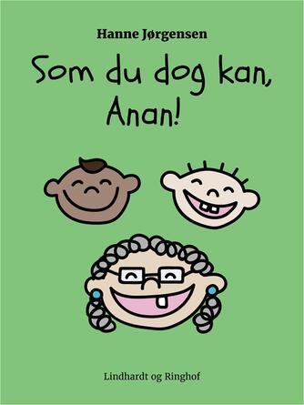 Hanne Jørgensen (f. 1949): Som du dog kan, Anan!