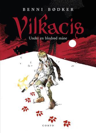 Benni Bødker: Vilkacis - under en blodrød måne
