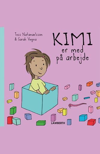 Tess Natanaelsson, Sarah Vegna: Kimi er med på arbejde