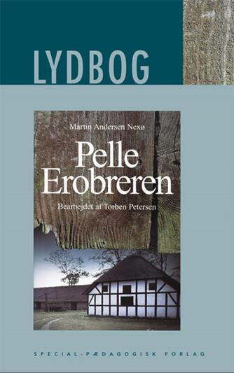 Martin Andersen Nexø: Pelle Erobreren (Ved Torben Petersen)