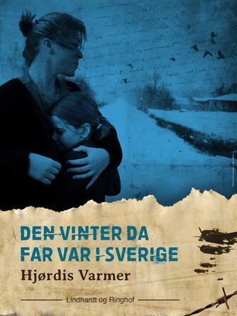 Hjørdis Varmer: Den vinter da far var i Sverige