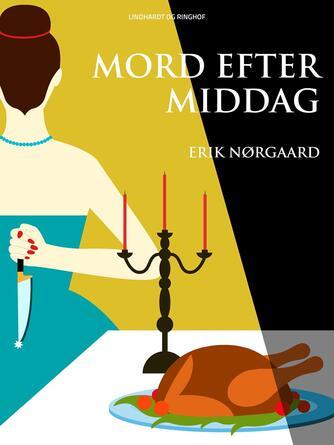 Erik Nørgaard (f. 1929): Mord efter middag