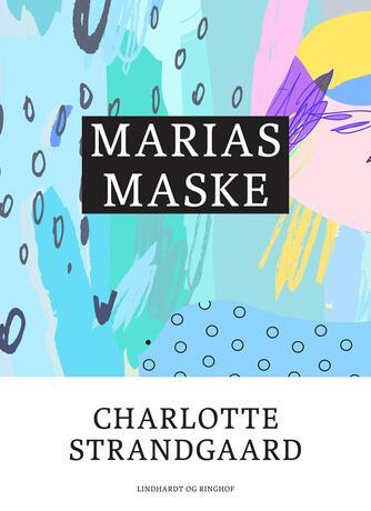 Charlotte Strandgaard: Marias maske
