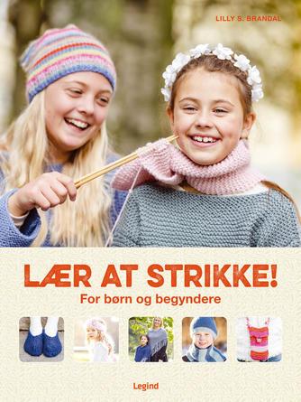 Lilly Secilie Brandal: Lær at strikke : for børn og begyndere